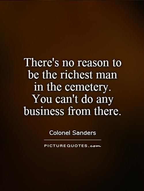 theres-no-reason-to-be-the-richest-man-in-the-cemetery-you-cant-do-any-business-from-there-quote-1